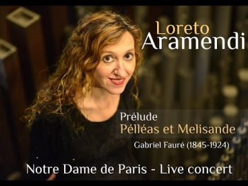 Loreto Aramendi plays Pélléas et Mellisande - G. Fauré - Notre Dame de Paris.