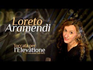 Toccata per L'Elevatione G. Frescobaldi- Loreto Aramendi