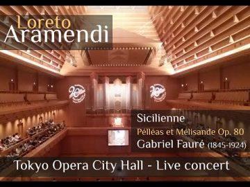 Loreto Aramendi plays Sicilienne (Pélleas und Mélisande) - Gabriel Fauré - Opera City Hall, Tokyo.